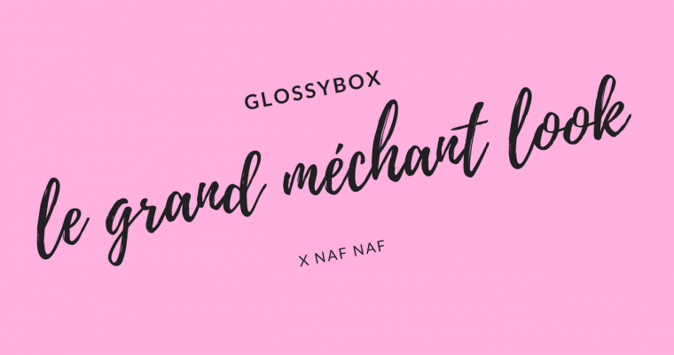 Glossybox | Le Grand Méchant Look X Naf Naf
