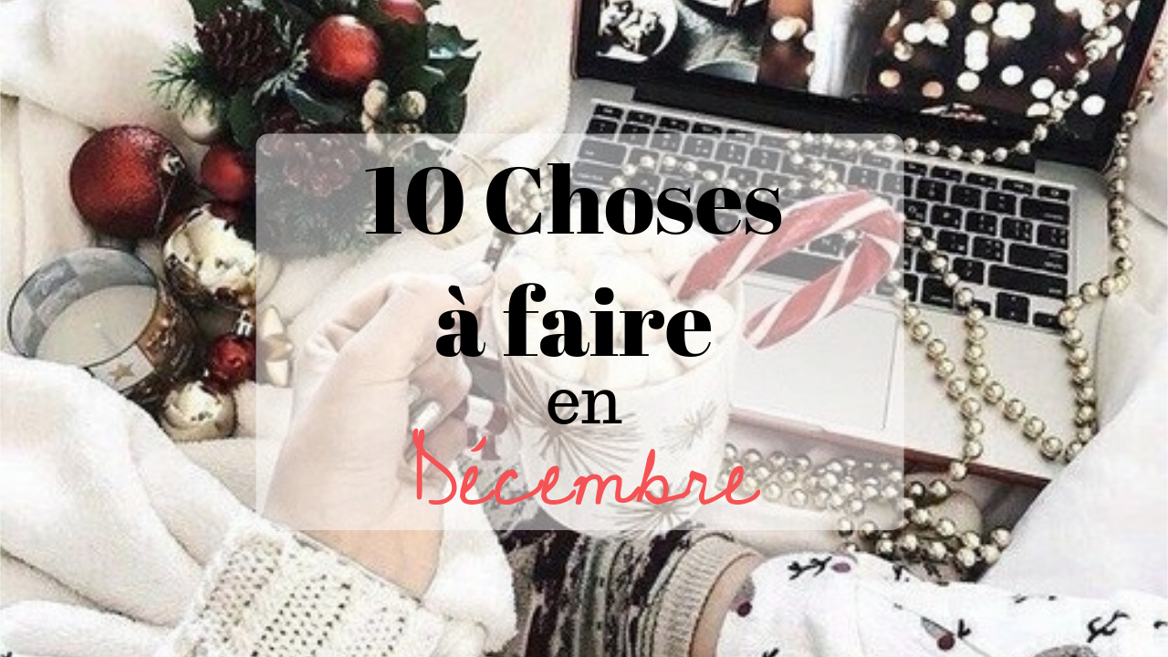 10 Choses à faire en Décembre