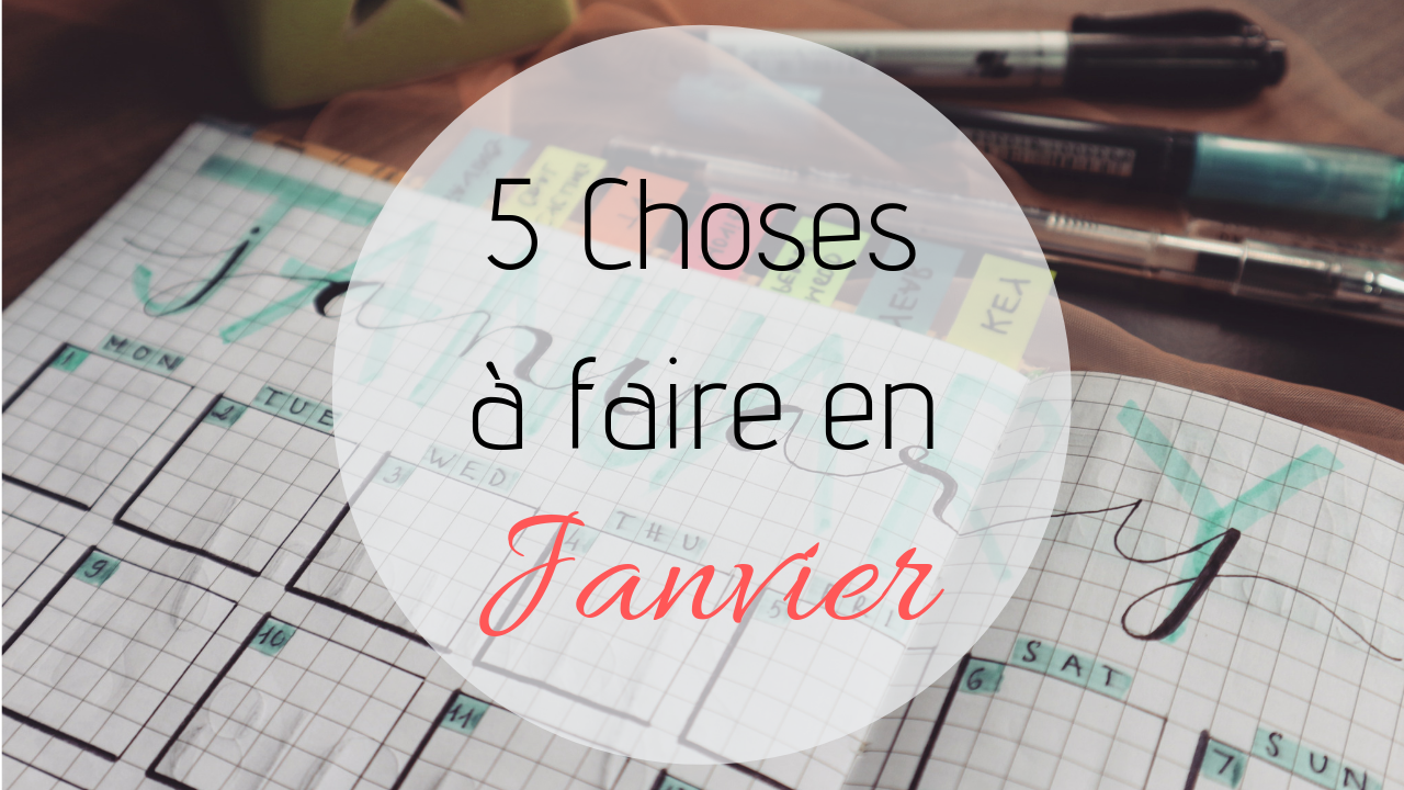 5 Choses à faire en Janvier
