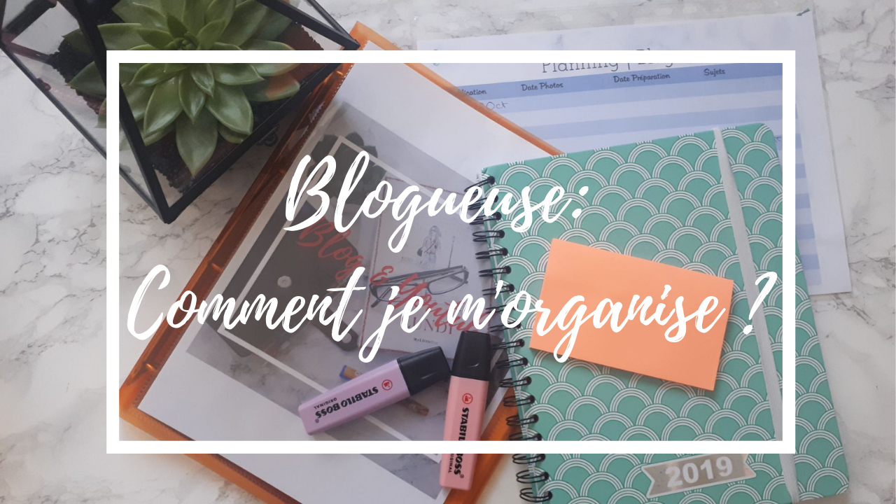 Blogueuse : Comment je m'organise ?