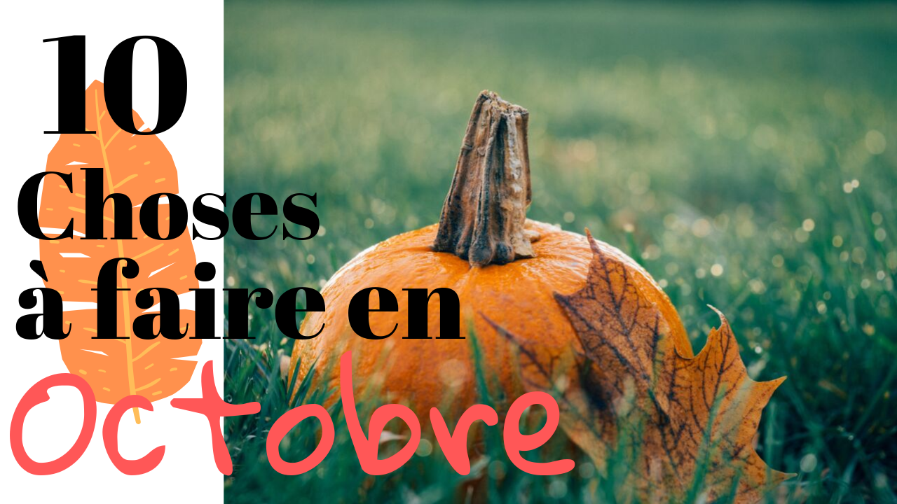 10 Choses à faire en Octobre